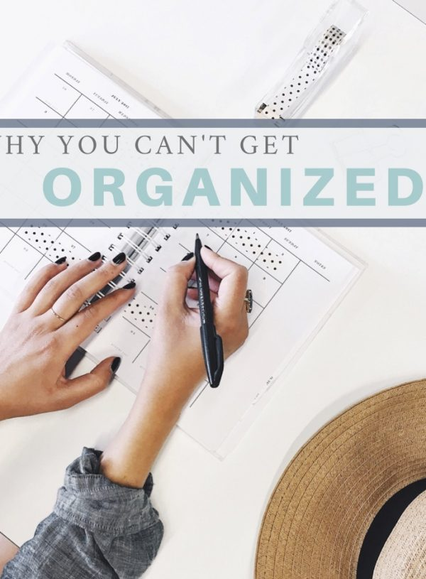 Real Talk: Why You're Not Organized Yet