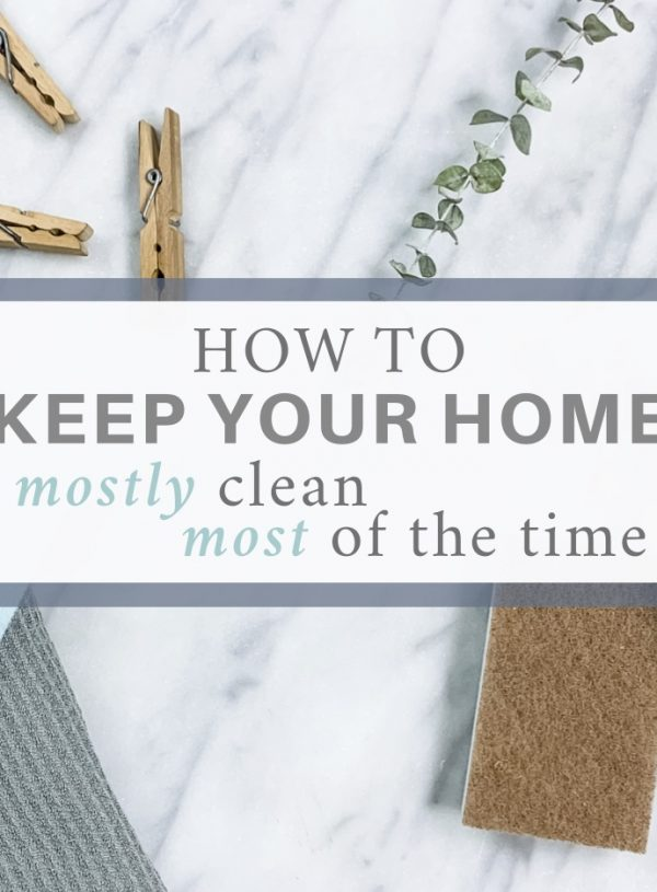 From Erratic to Intentional: How to Keep Your Home Mostly Clean, Most of the Time