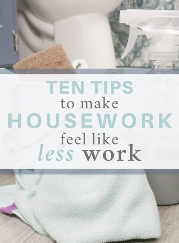 Ten Tips to Make Housework Feel Like Less Work