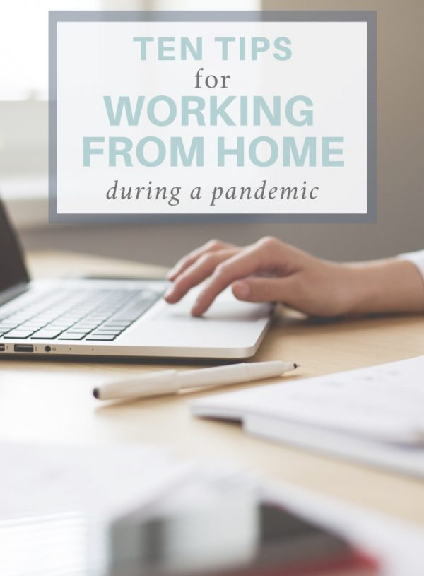 Work in the Time of Corona: 10 Tips for Working from Home in a Pandemic